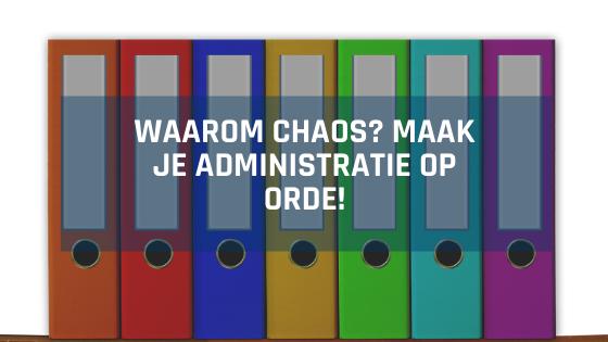 Waarom chaos? Maak je administratie op orde!
